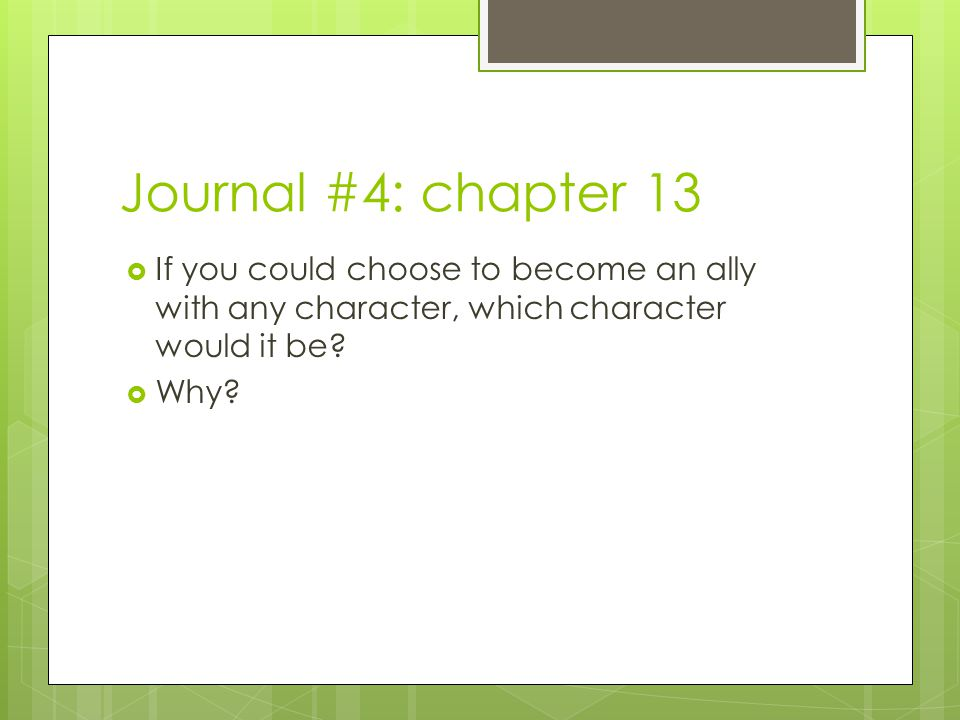 Journal #4: chapter 13 If you could choose to become an ally with any character, which character would it be