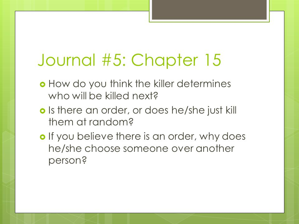 Journal #5: Chapter 15 How do you think the killer determines who will be killed next Is there an order, or does he/she just kill them at random