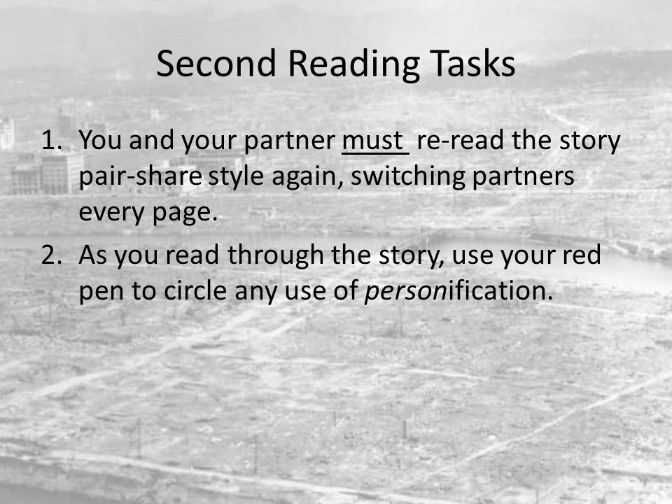 Second Reading Tasks You and your partner must re-read the story pair-share style again, switching partners every page.