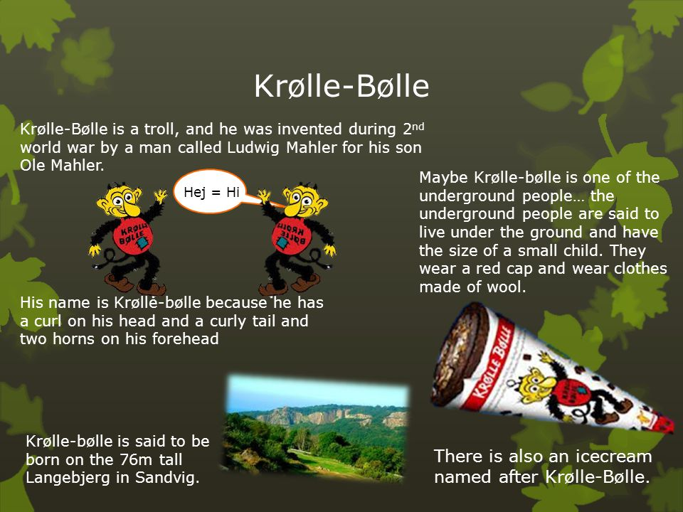 Krølle-Bølle There is also an icecream named after Krølle-Bølle.