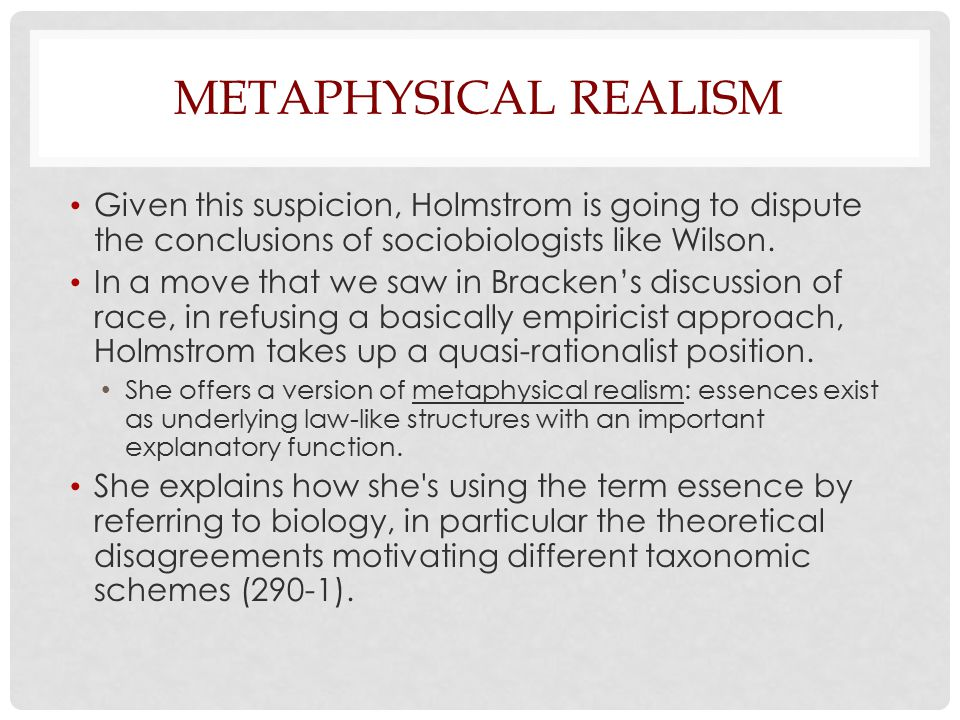 Metaphysical Realism Given this suspicion, Holmstrom is going to dispute the conclusions of sociobiologists like Wilson.