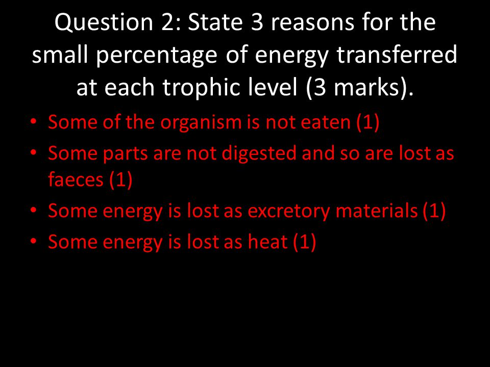 Question 2: State 3 reasons for the small percentage of energy transferred at each trophic level (3 marks).