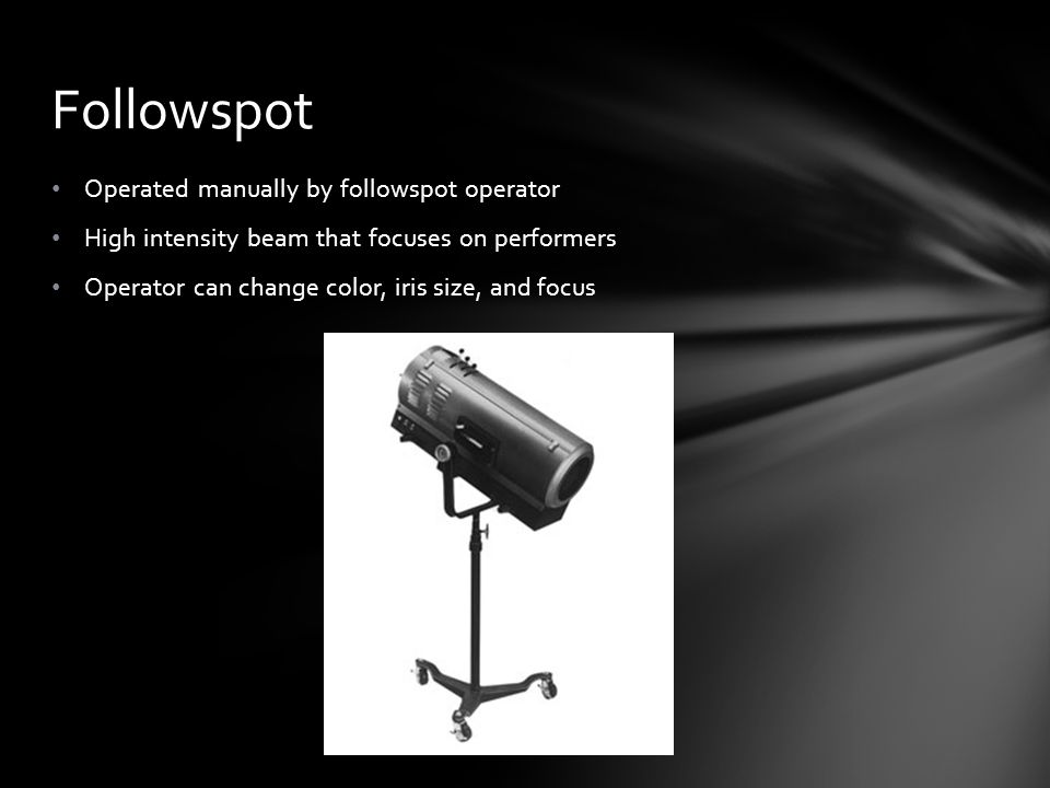 Followspot Operated manually by followspot operator