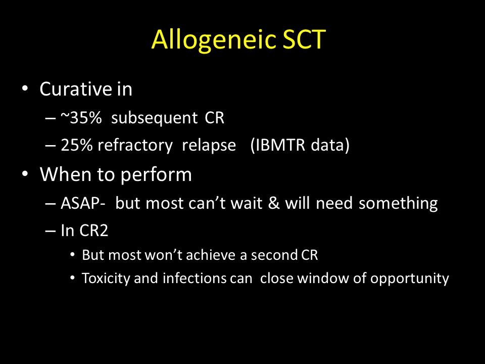 Allogeneic SCT Curative in When to perform ~35% subsequent CR