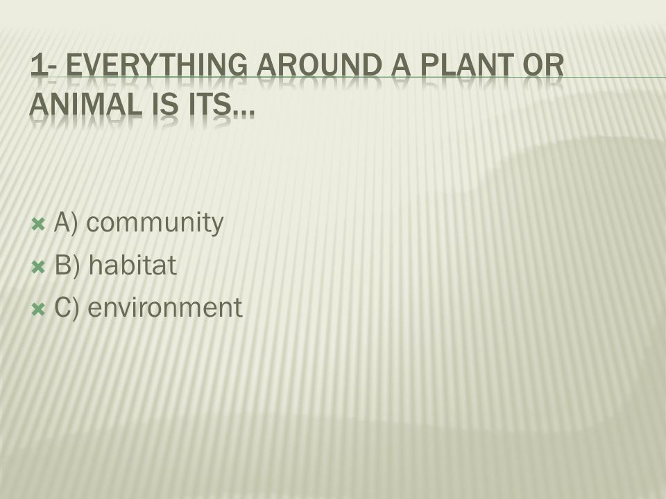 1- everything around a plant or animal is its…