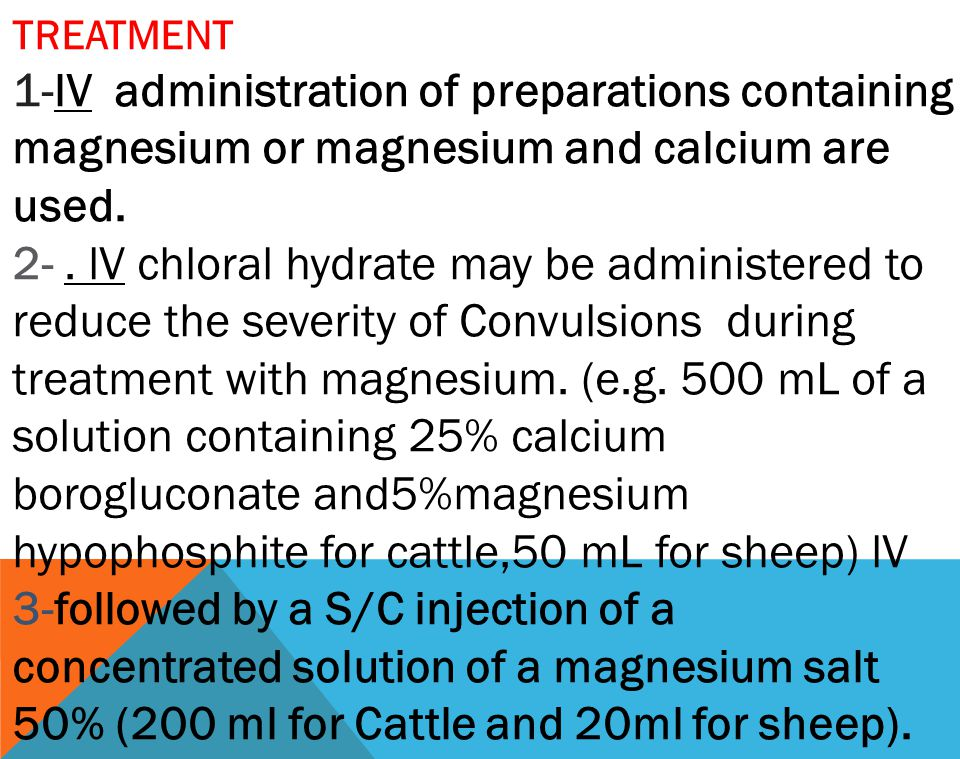 TREATMENT 1-lV administration of preparations containing magnesium or magnesium and calcium are used.