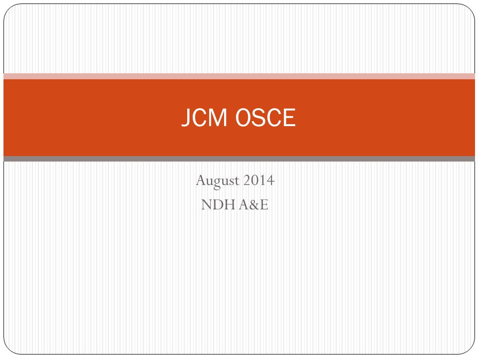 JCM OSCE August 2014 NDH A&E