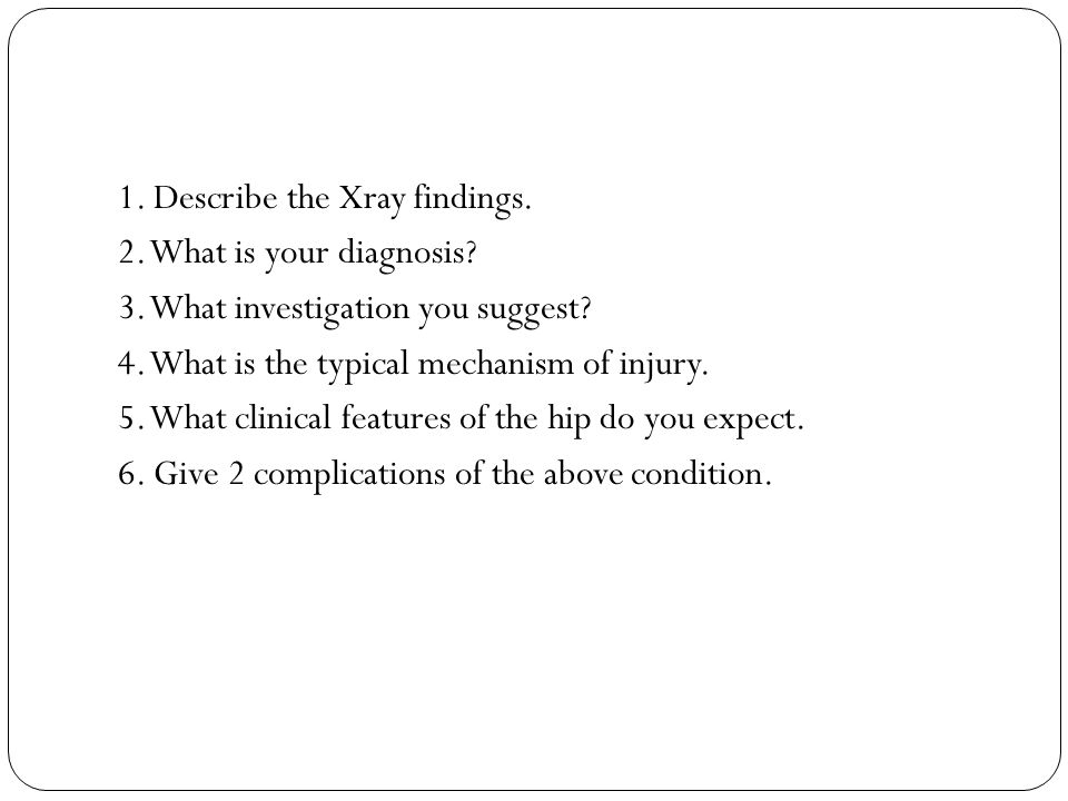 1. Describe the Xray findings. 2. What is your diagnosis. 3