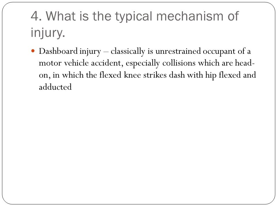 4. What is the typical mechanism of injury.