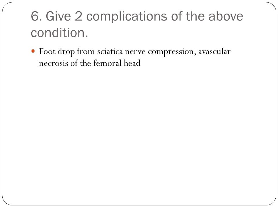 6. Give 2 complications of the above condition.