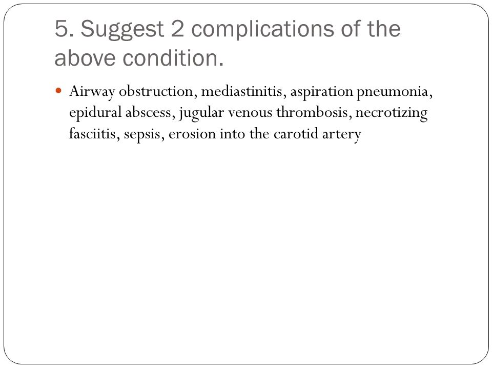 5. Suggest 2 complications of the above condition.