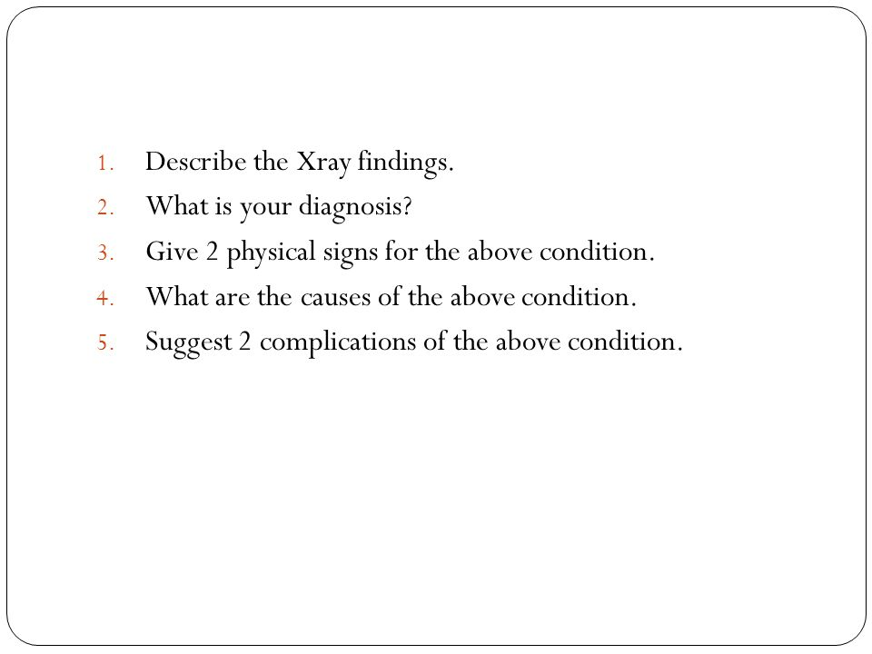 Describe the Xray findings.