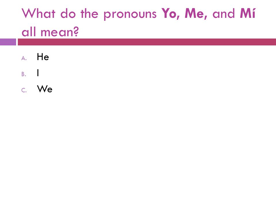 What do the pronouns Yo, Me, and Mí all mean