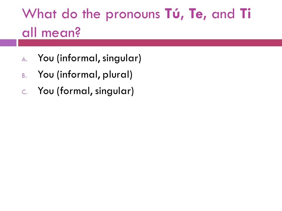What do the pronouns Tú, Te, and Ti all mean