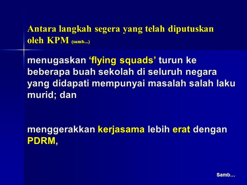Antara langkah segera yang telah diputuskan oleh KPM (samb...)
