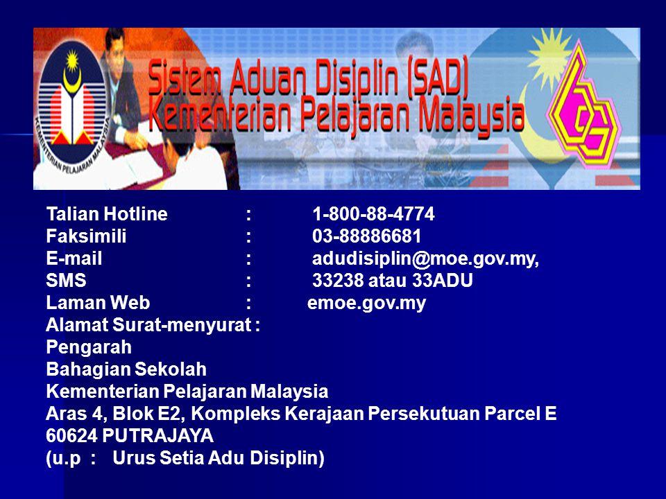 Talian Hotline : 1-800-88-4774 Faksimili : 03-88886681. E-mail : adudisiplin@moe.gov.my, SMS : 33238 atau 33ADU.