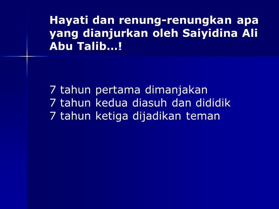 Hayati dan renung-renungkan apa yang dianjurkan oleh Saiyidina Ali Abu Talib…!