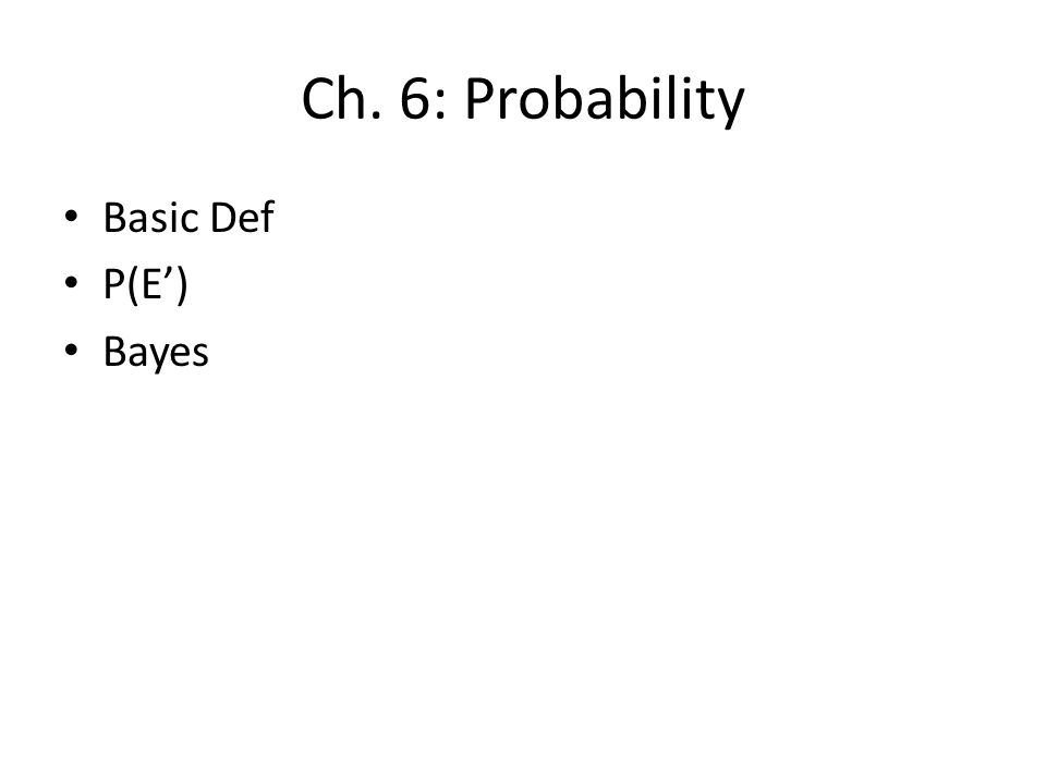 Ch. 6: Probability Basic Def P(E') Bayes