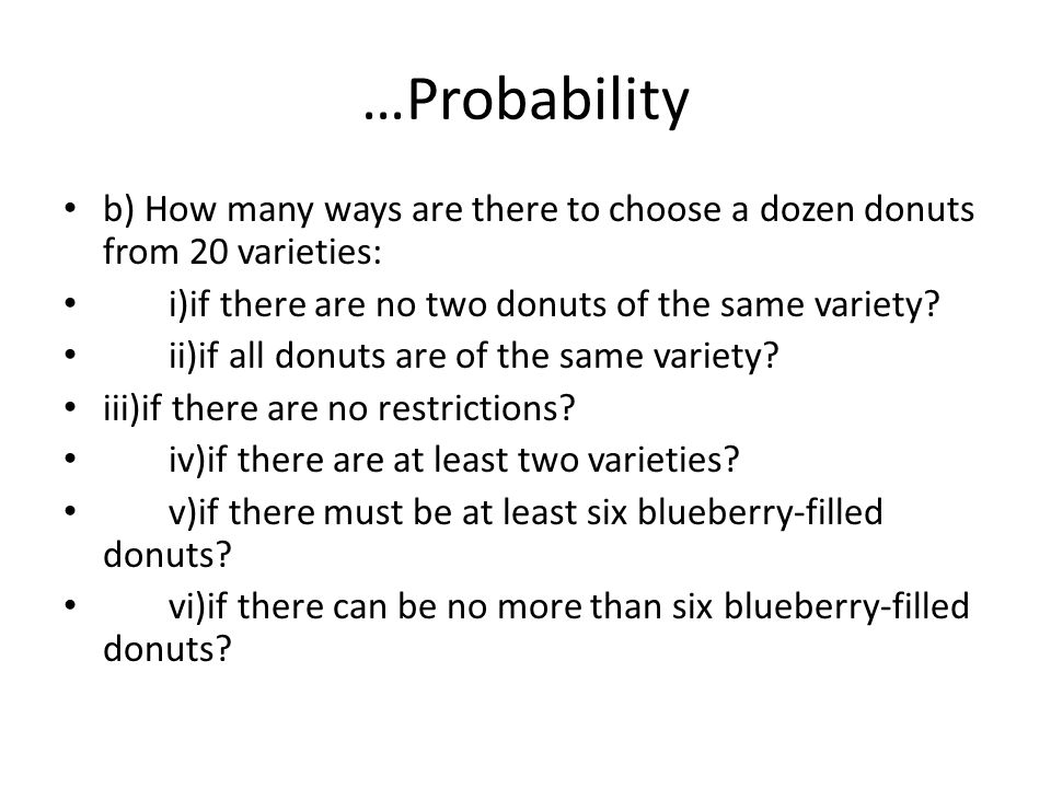 …Probability b) How many ways are there to choose a dozen donuts from 20 varieties: i)if there are no two donuts of the same variety