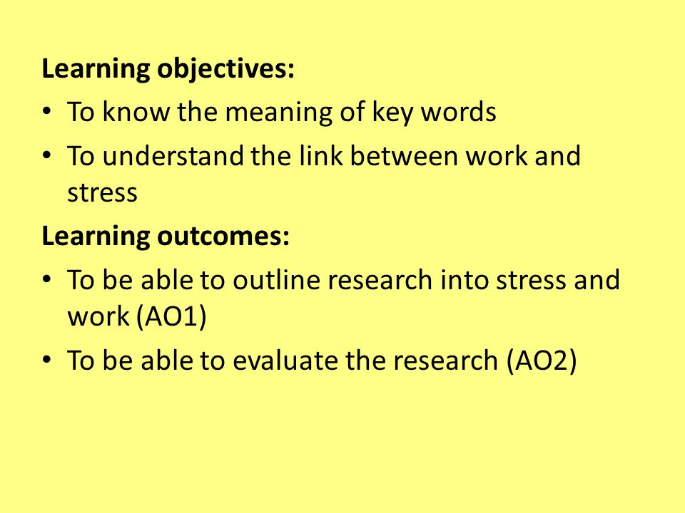 Learning objectives: To know the meaning of key words. To understand the link between work and stress.