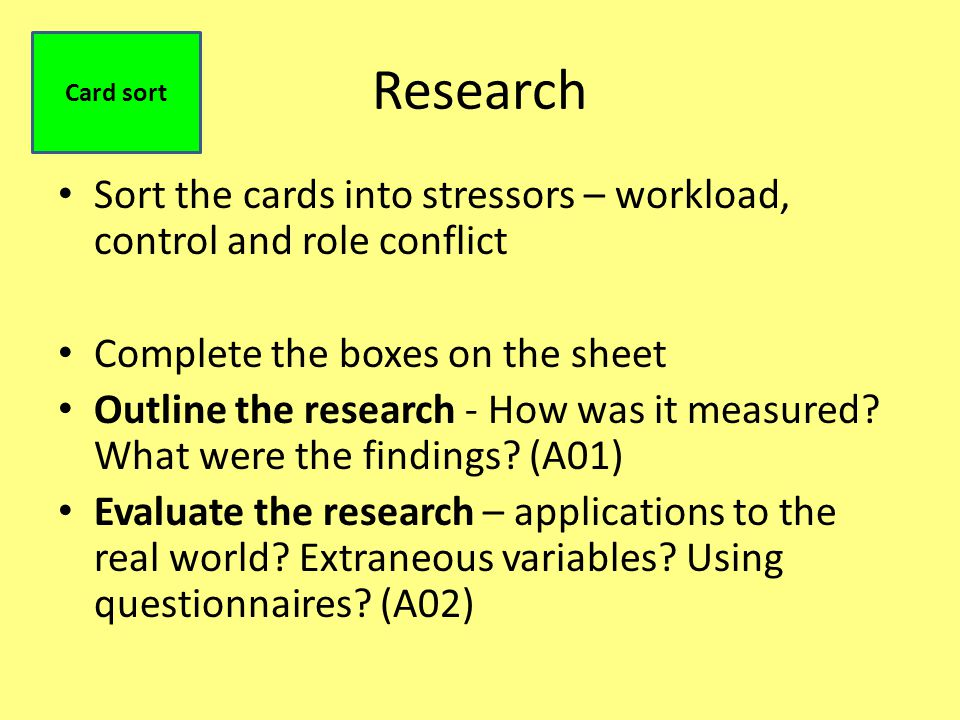 Card sort Research. Sort the cards into stressors – workload, control and role conflict. Complete the boxes on the sheet.