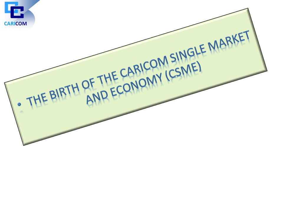 The birth of the caricom single market and economy (csme)