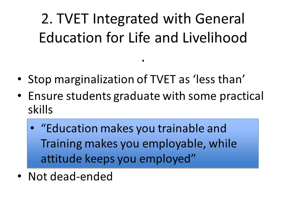 2. TVET Integrated with General Education for Life and Livelihood .