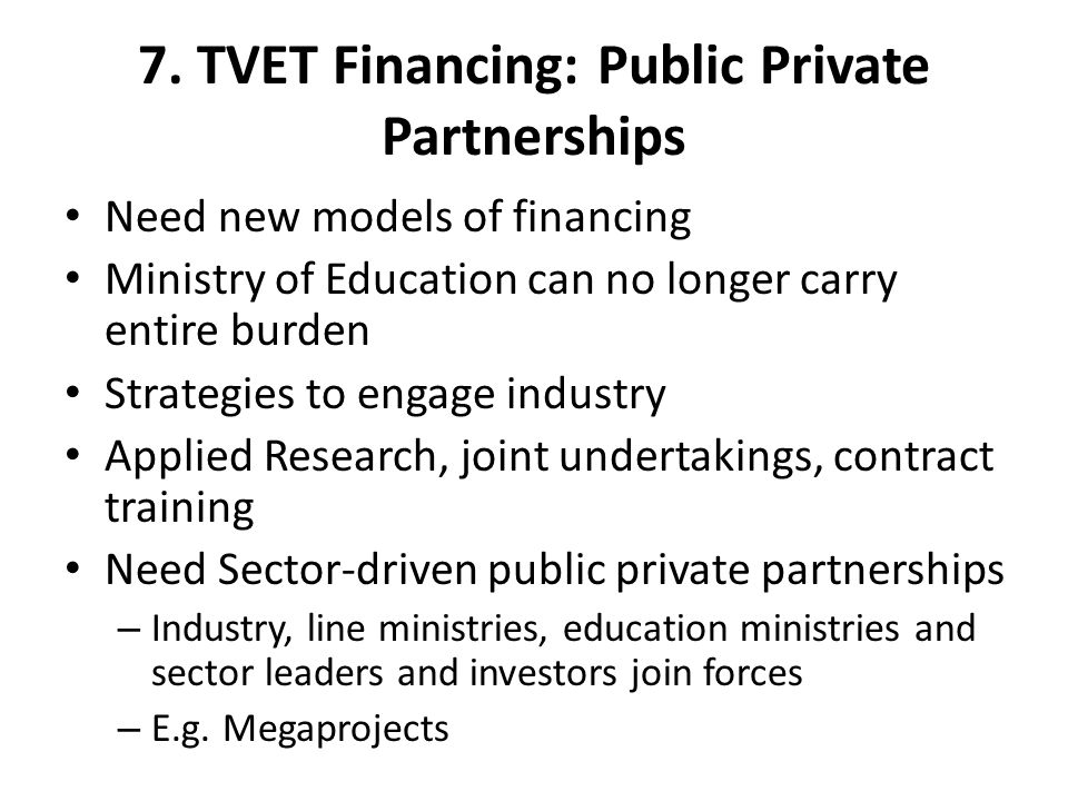 7. TVET Financing: Public Private Partnerships