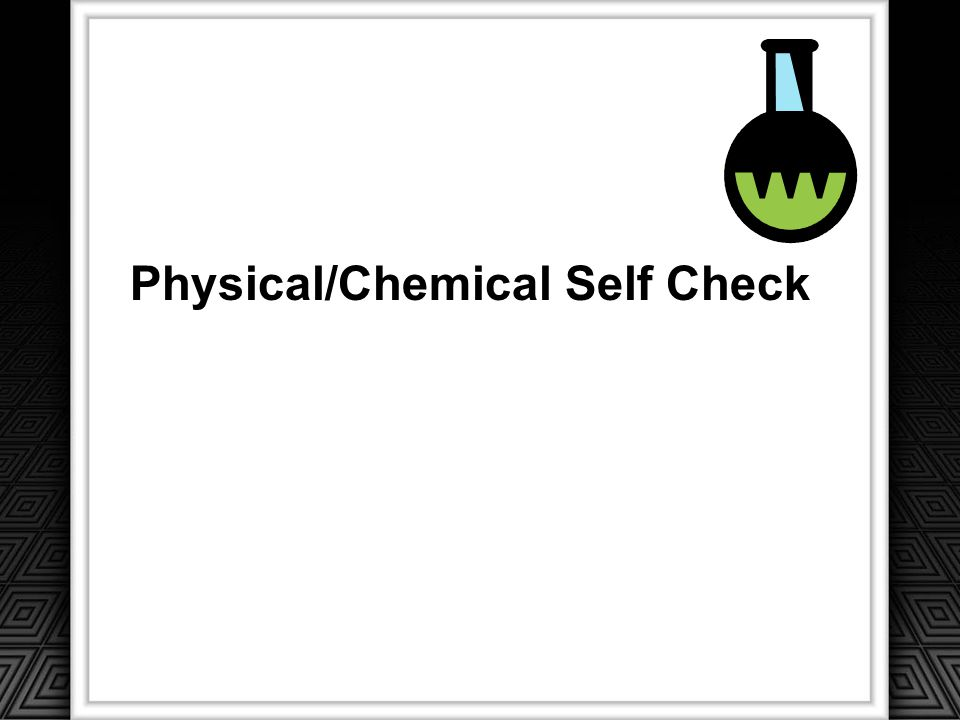 Physical/Chemical Self Check