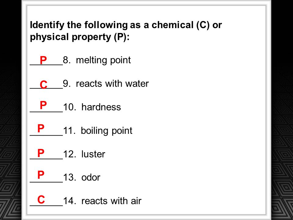 Identify the following as a chemical (C) or physical property (P):