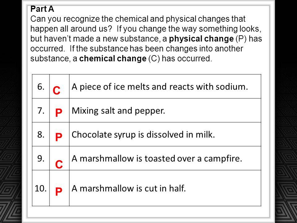 C P P C P 6. A piece of ice melts and reacts with sodium. 7.