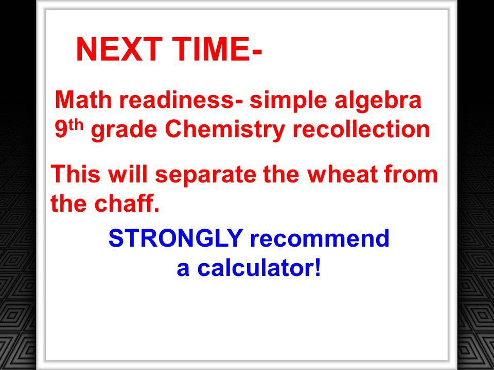 NEXT TIME- Math readiness- simple algebra