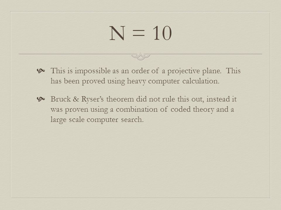 N = 10 This is impossible as an order of a projective plane. This has been proved using heavy computer calculation.