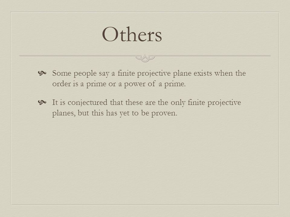 Others Some people say a finite projective plane exists when the order is a prime or a power of a prime.