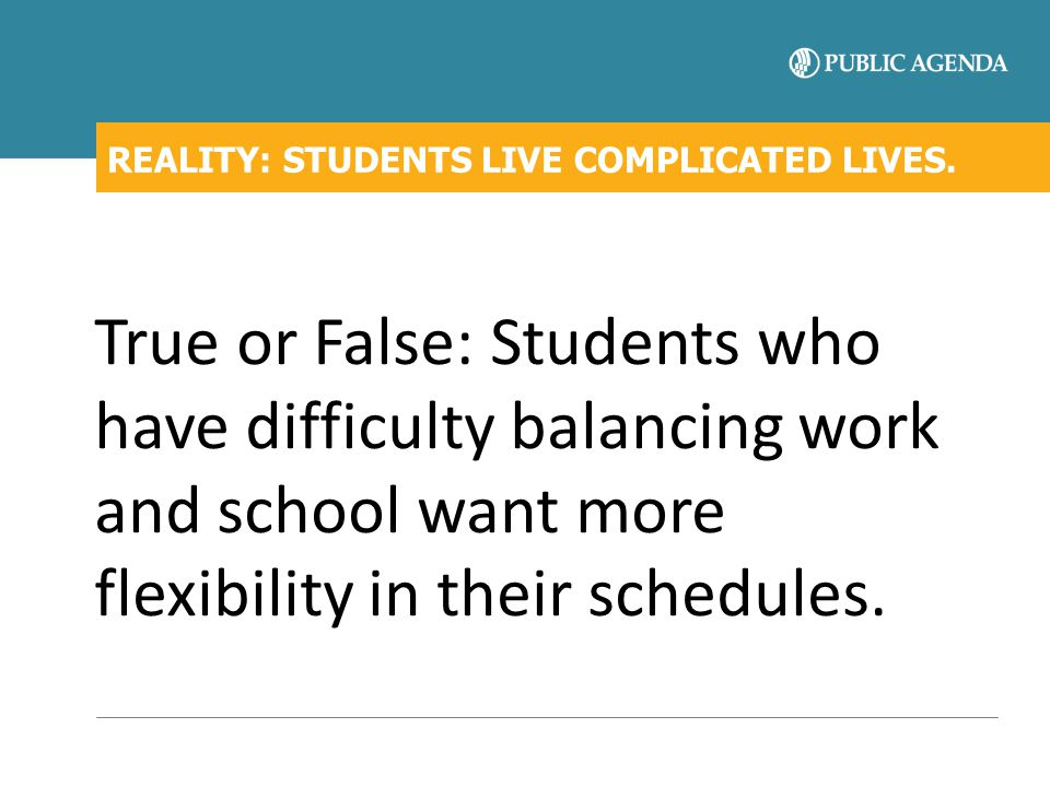 REALITY: STUDENTS LIVE COMPLICATED LIVES.