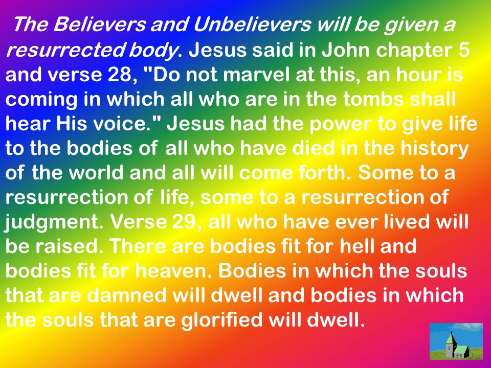The Believers and Unbelievers will be given a resurrected body