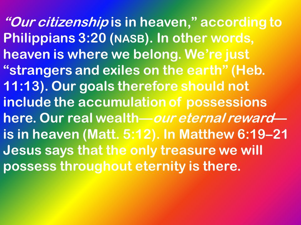 Our citizenship is in heaven, according to Philippians 3:20 (nasb)