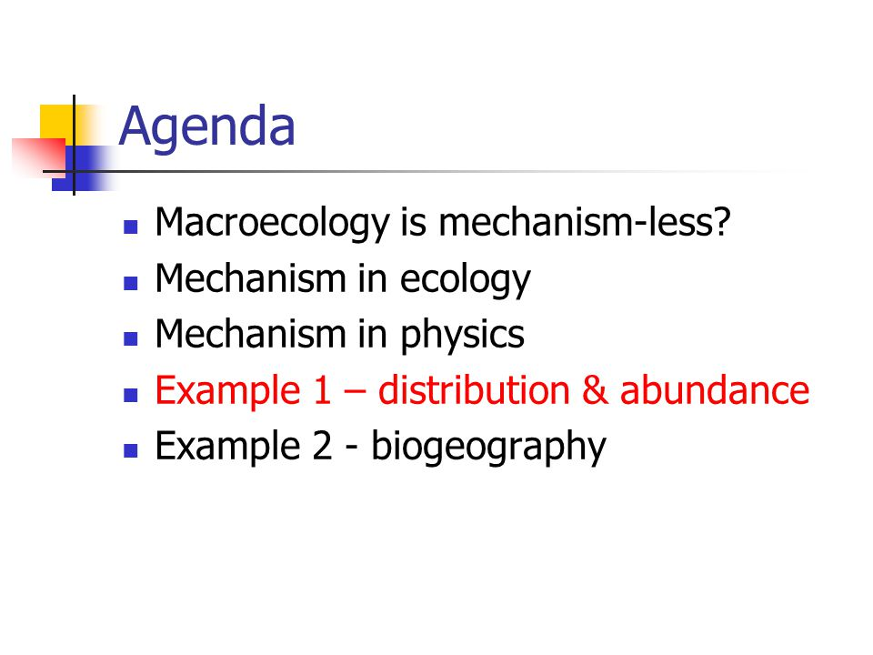Agenda Macroecology is mechanism-less Mechanism in ecology