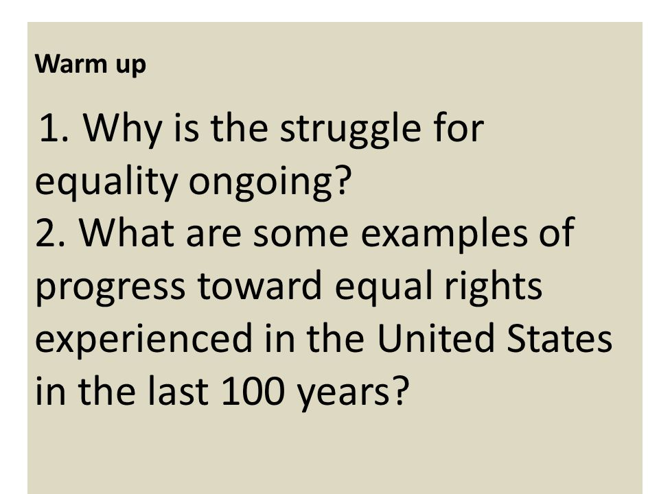 Warm up 1. Why is the struggle for equality ongoing
