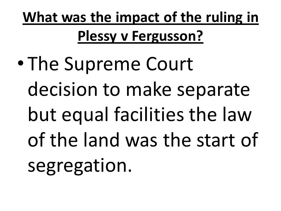 What was the impact of the ruling in Plessy v Fergusson