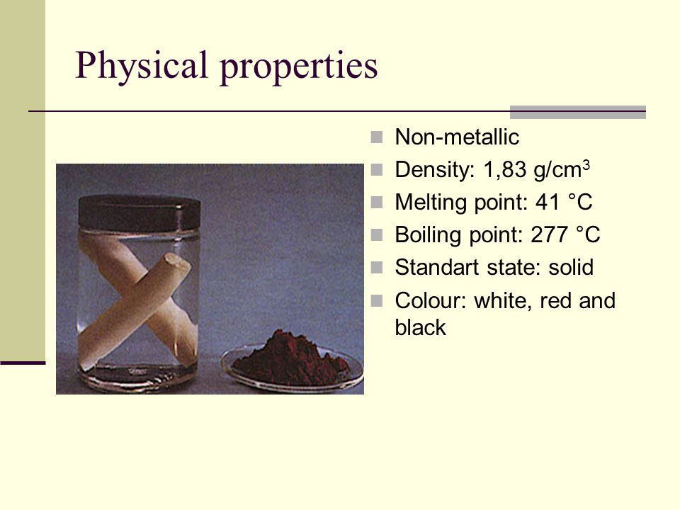 Physical properties Non-metallic Density: 1,83 g/cm3
