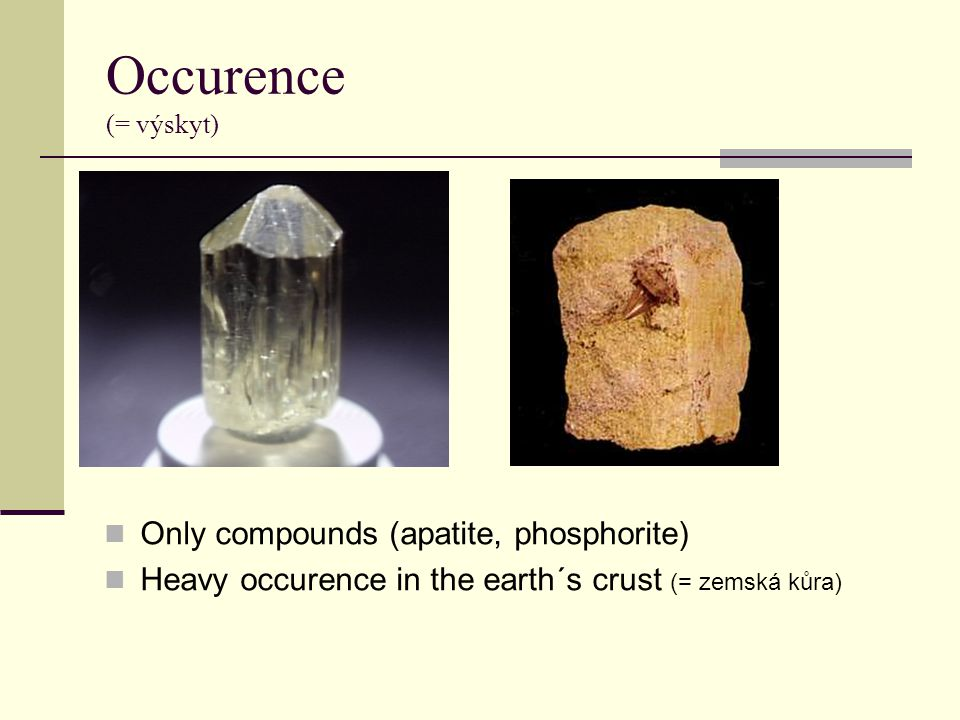 Occurence (= výskyt) Only compounds (apatite, phosphorite)