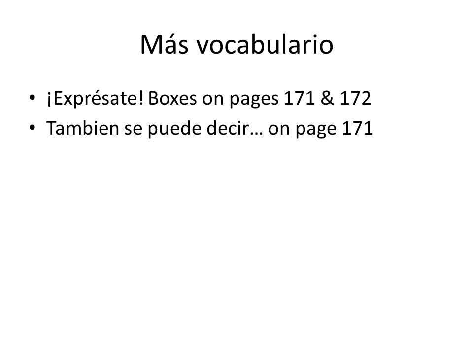 Más vocabulario ¡Exprésate! Boxes on pages 171 & 172