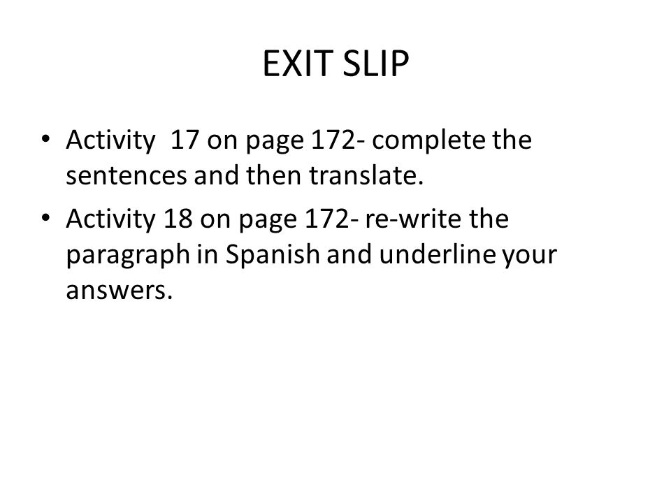 EXIT SLIP Activity 17 on page 172- complete the sentences and then translate.
