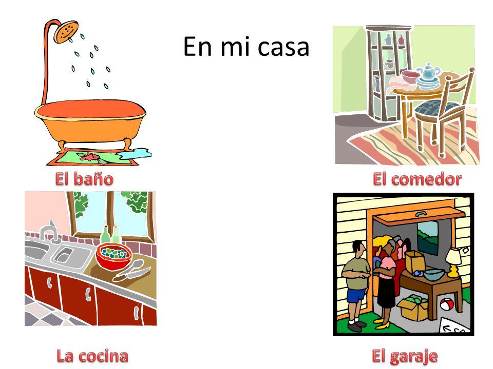 En mi casa El baño El comedor La cocina El garaje