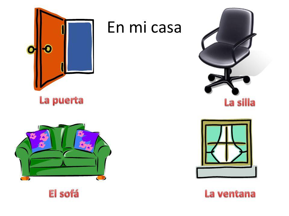 En mi casa La puerta La silla El sofá La ventana