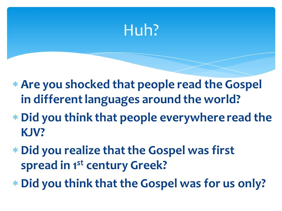 Huh Are you shocked that people read the Gospel in different languages around the world Did you think that people everywhere read the KJV