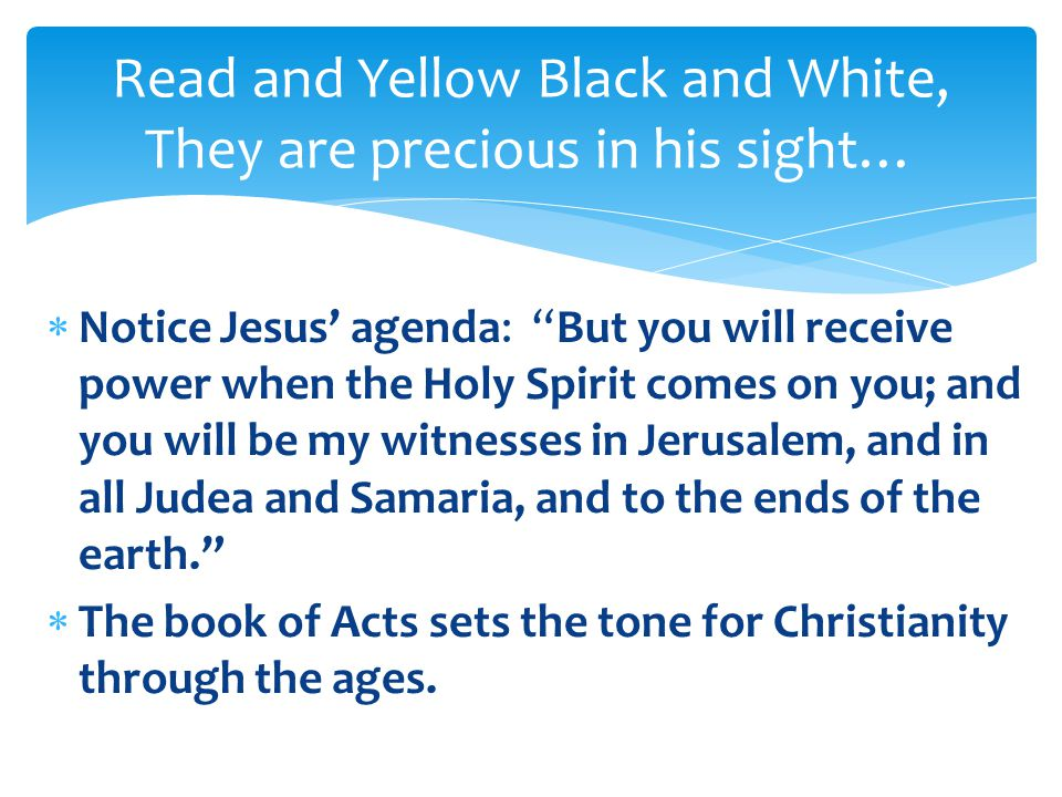 Read and Yellow Black and White, They are precious in his sight…