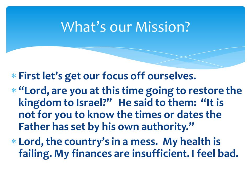 What's our Mission First let's get our focus off ourselves.
