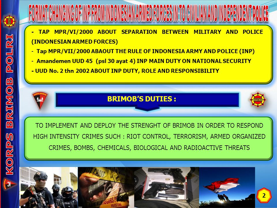 KORPS BRIMOB POLRI FORMAT CHANGING OF INP FROM INDONESIAN ARMED FORCES IN TO CIVILIAN AND INDEPENDENT POLICE.